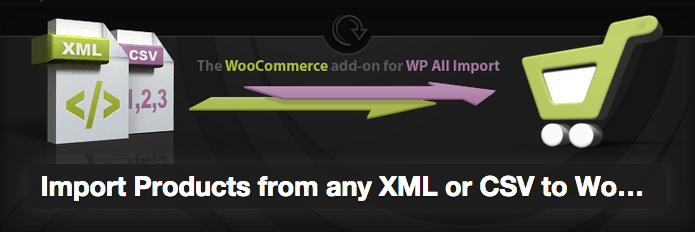 WooCommerce Plugins - Import Products from any XML or CSV to WooCommerce